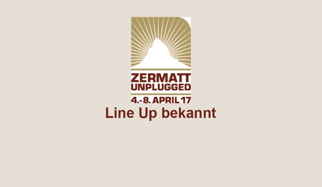 [NEWS] Zermatt Unplugged 2017 Line Up bekannt